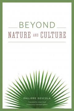 Philippe Descola's Beyond Nature and Culture | Somatosphere