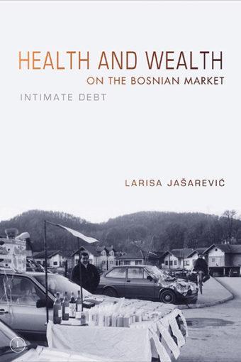 Book Forum: Larisa Jašarević's Health and Wealth on the Bosnian