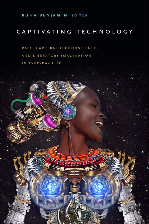 Captivating Technology: Race, Carceral Technoscience, and